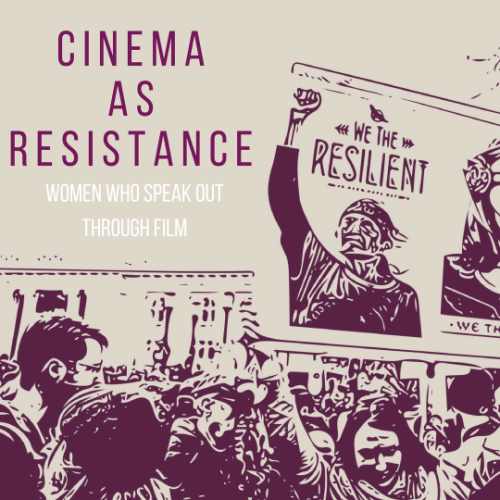 CINEMA AS RESISTANCE: Women Who Speak Out Through Film
